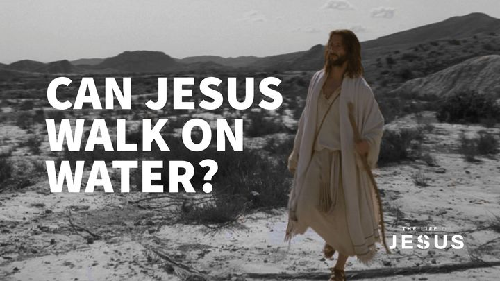 Can Jesus Walk On Water?