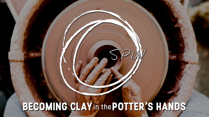 Spin: Becoming Clay In The Hands Of The Potter