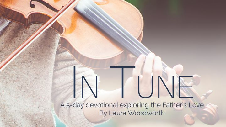 In Tune – Exploring the Father's Love 5-Day Devotional Plan