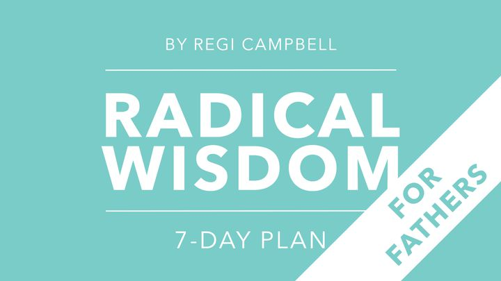 Radical Wisdom: A 7-Day Journey For Fathers
