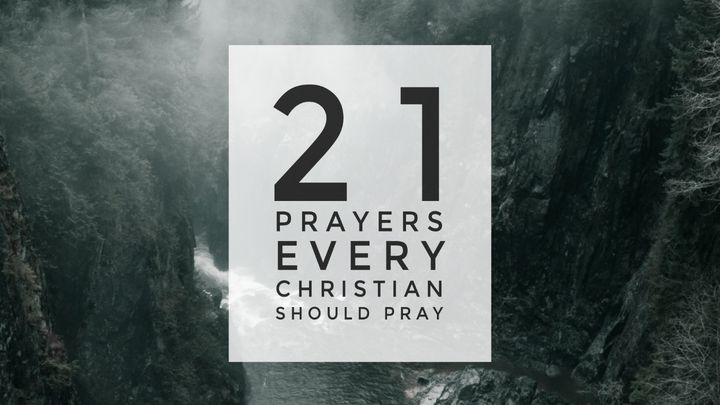 21 Prayers Every Christian Should Pray
