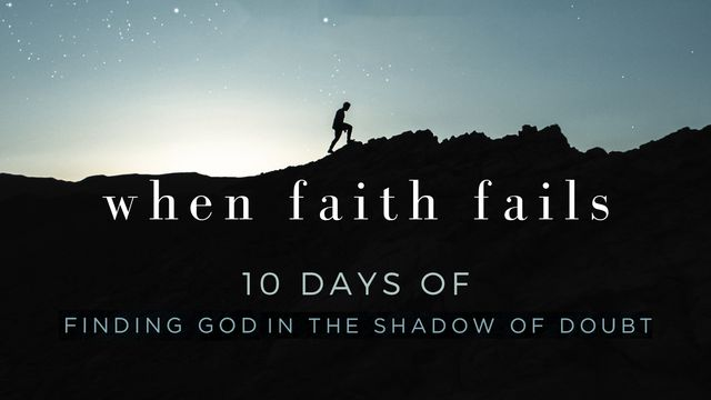 When Faith Fails: 10 Days Of Finding God In The Shadow Of Doubt