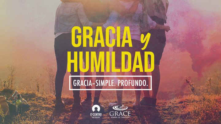 Serie Gracia, simple y profunda - Gracia y humildad