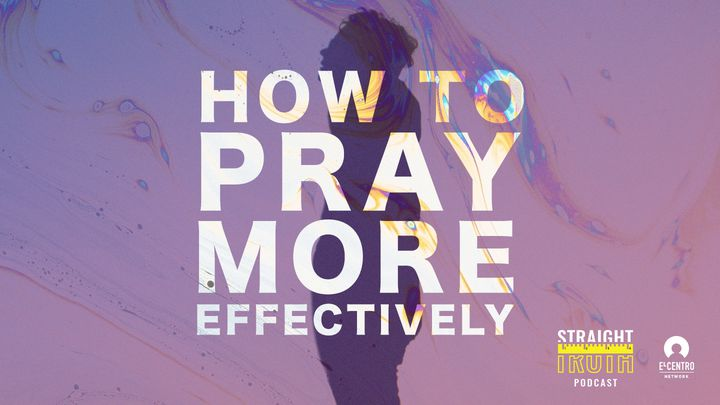 How To Pray More Effectively