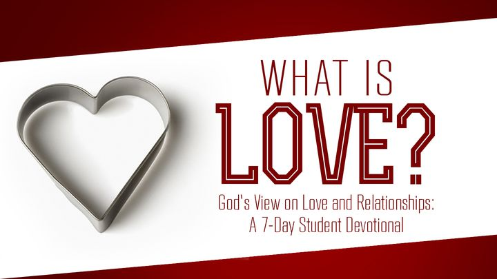 What is Love? God's View On Love And Relationships