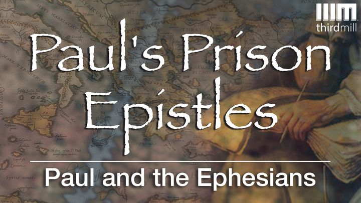 Paul's Prison Epistles: Paul and the Ephesians