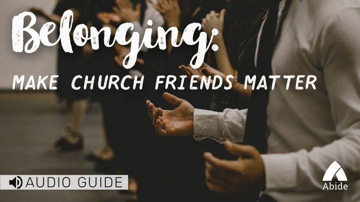 Belonging: Make Church Friends Matter
