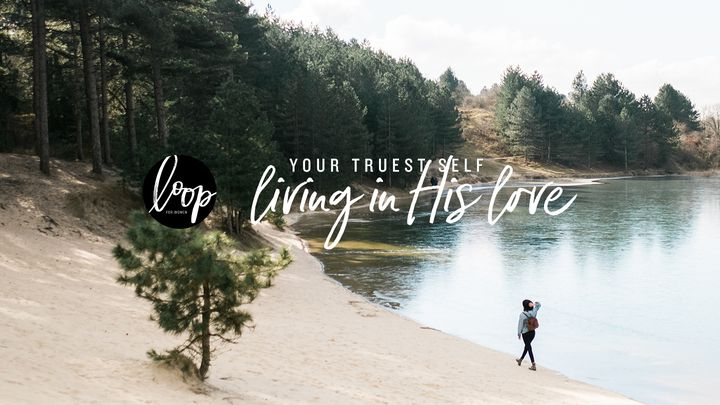 Your Truest Self // Living In His Love