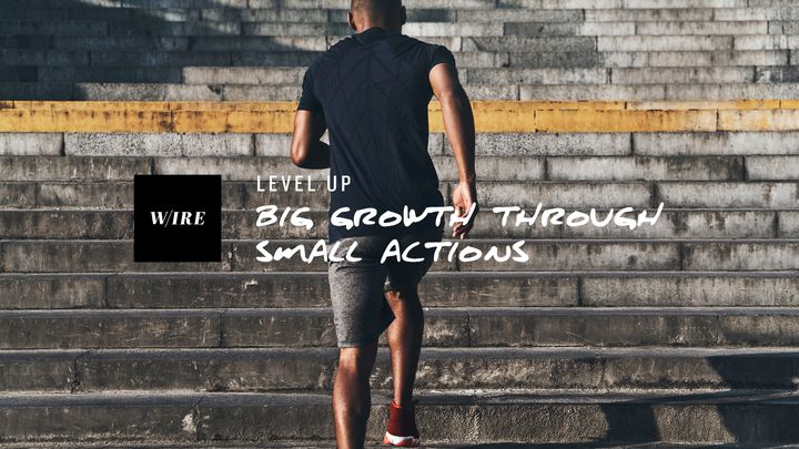 Level Up // Big Growth Through Small Actions