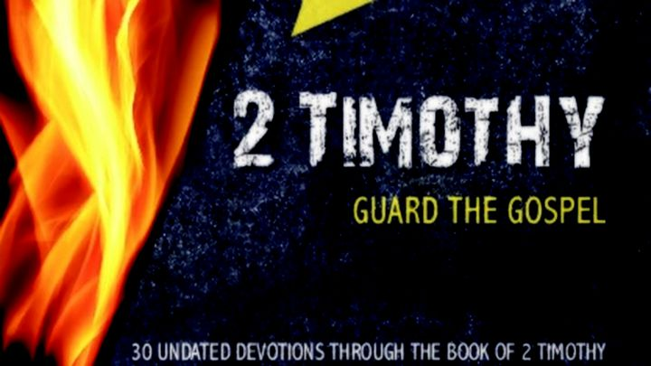 2 Timothy: Guard The Gospel