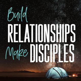 Build Relationships, Make Disciples