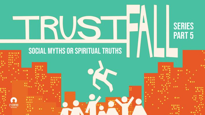 Social Myths Or Spiritual Truths - Trust Fall Series