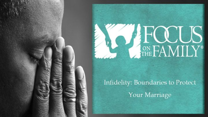 Infidelity: Boundaries to Protect Your Marriage