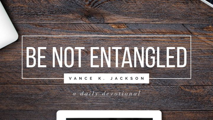 Be Not Entangled