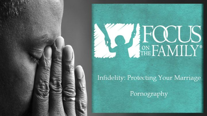 Infidelity: Protecting Your Marriage, Pornography