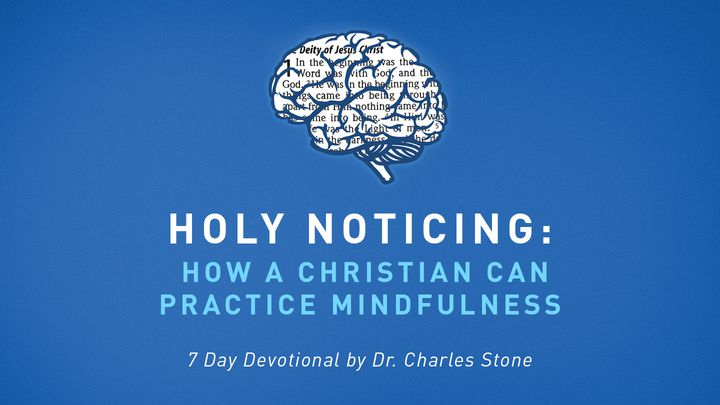 Holy Noticing: How A Christian Can Practice Mindfulness