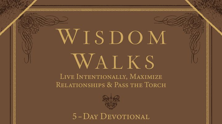 WisdomWalks: Live Intentionally, Maximize Relationships & Pass the Torch
