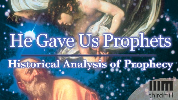 He Gave Us Prophets: Historical Analysis of Prophecy