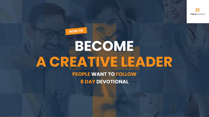 How To Become A Creative Leader People Want To Follow