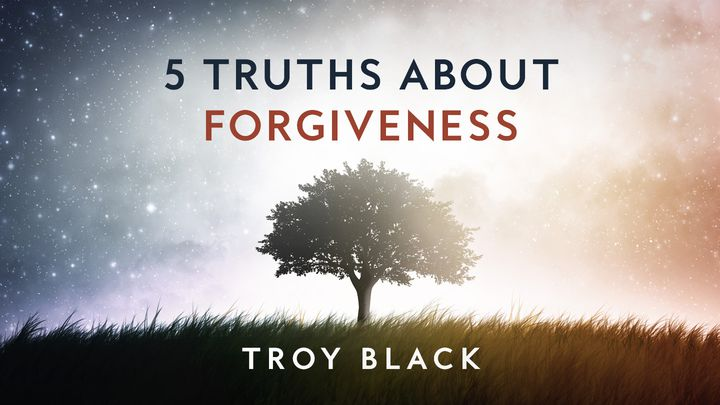 5 Truths About Forgiveness