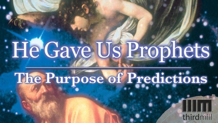 He Gave Us Prophets: The Purpose of Predictions