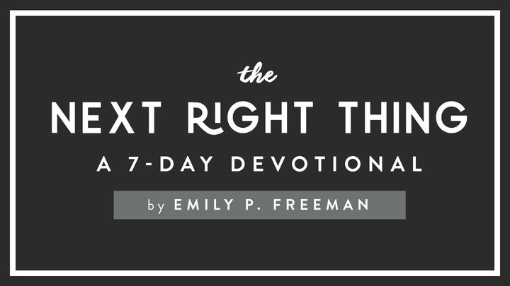 The Next Right Thing A Devotional By Emily P. Freeman