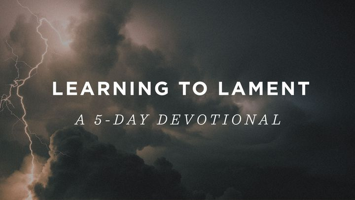 Learning to Lament: A 5-Day Devotional