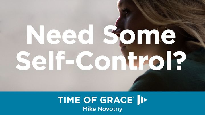 Need Some Self-Control? Devotions From Time Of Grace