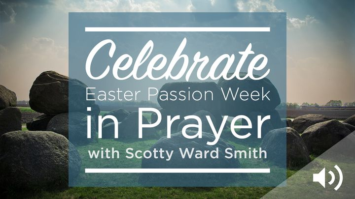 Celebrate Easter Passion Week in Prayer