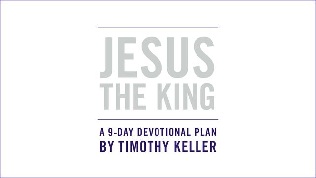 JESUS THE KING: An Easter Devotional By Timothy Keller