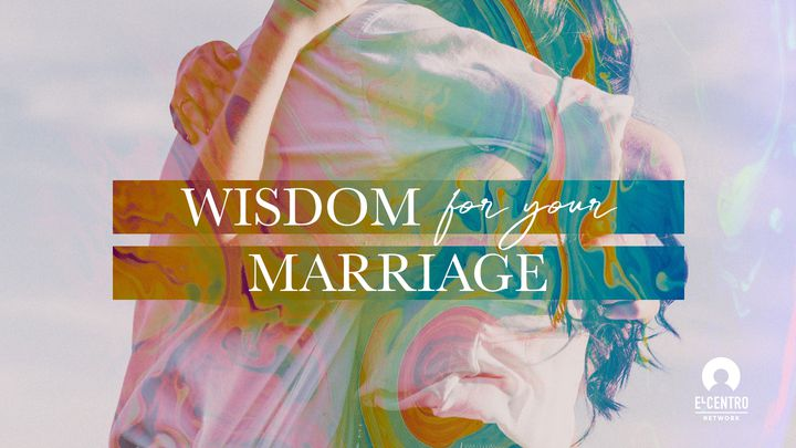 Wisdom For Your Marriage