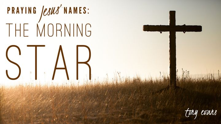 Praying Jesus' Names: The Morning Star