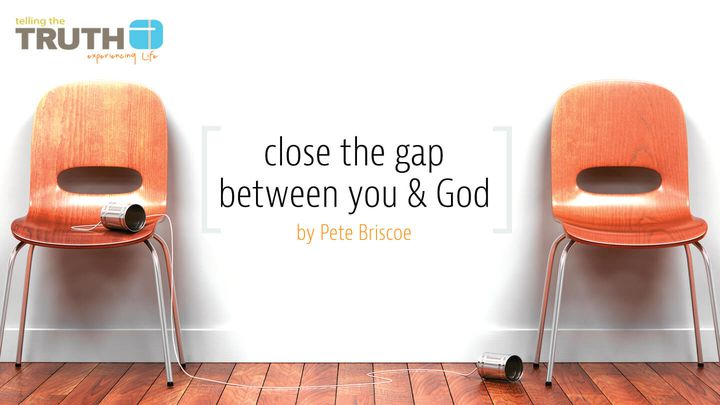 Close The Gap Between You And God By Pete Briscoe