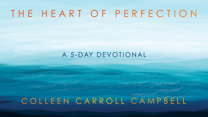 The Heart Of Perfection: Trading Our Dream Of Perfect For God's