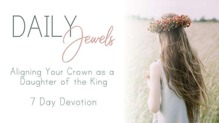 Daily Jewels- Aligning Your Crown As A Daughter Of The King