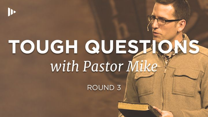 Tough Questions With Pastor Mike: Round 3