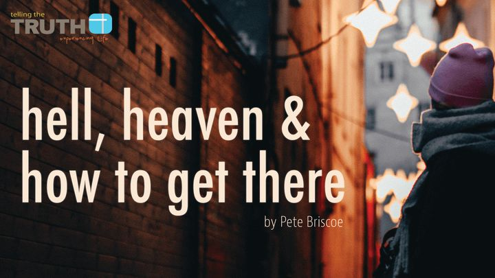 Hell, Heaven & How To Get There By Pete Briscoe