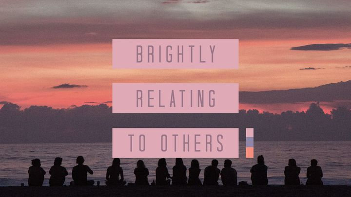 Brightly Relating To Others