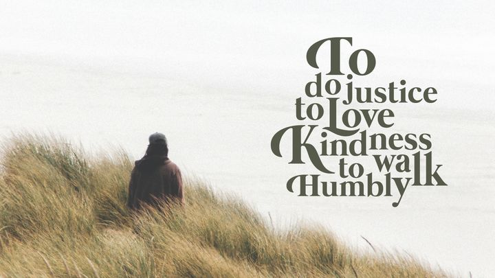Love God Greatly: To Do Justice, To Love Kindness, To Walk Humbly