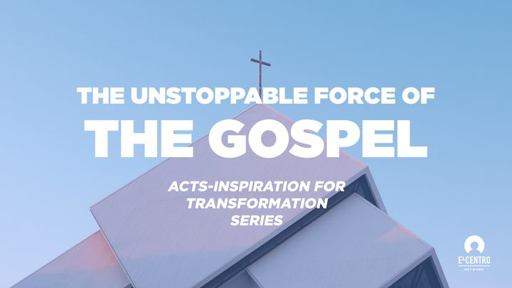 [Acts Inspiration For Transformation Series] The Unstoppable Force Of The Gospel