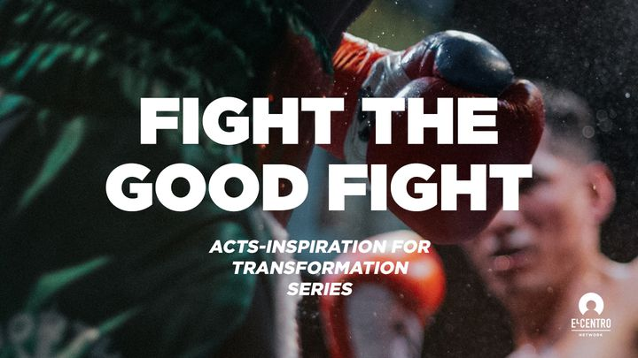 [Acts Inspiration For Transformation Series] Fight The Good Fight