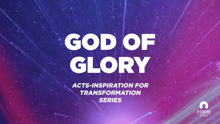 [Acts: Inspiration For Transformation Series] God Of Glory