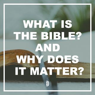 What Is The Bible, And Why Does It Matter?