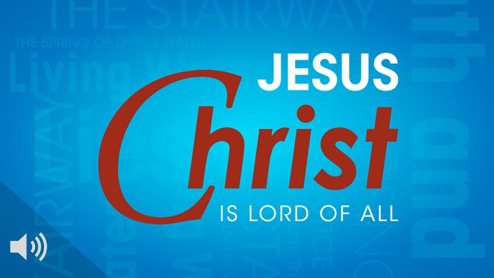 Jesus Christ Is Lord Of All! (with audio)