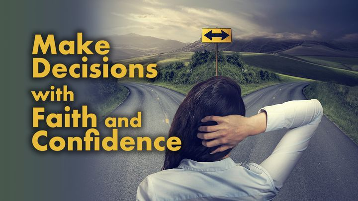 Make Decisions With Faith And Confidence