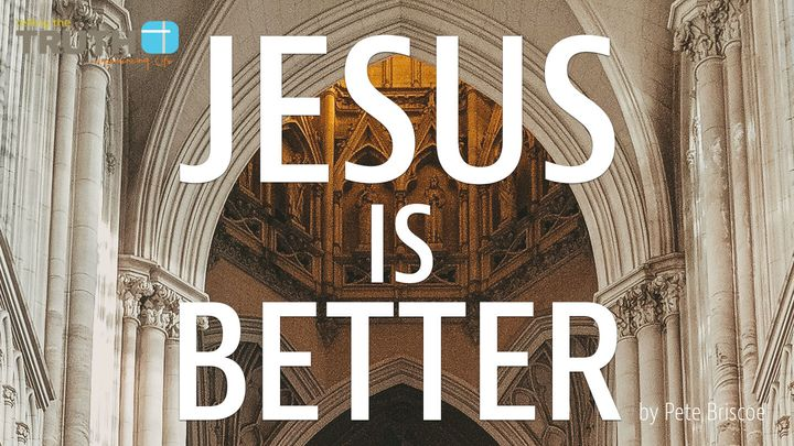 Jesus Is Better By Pete Briscoe