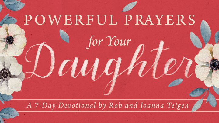 Powerful Prayers For Your Daughter By Rob & Joanna Teigen