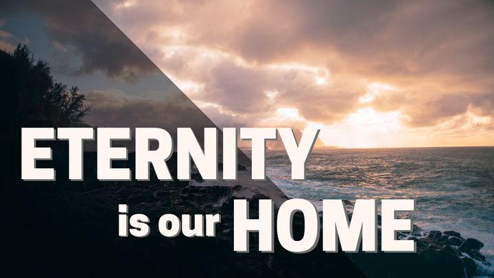 Eternity Is Our Home