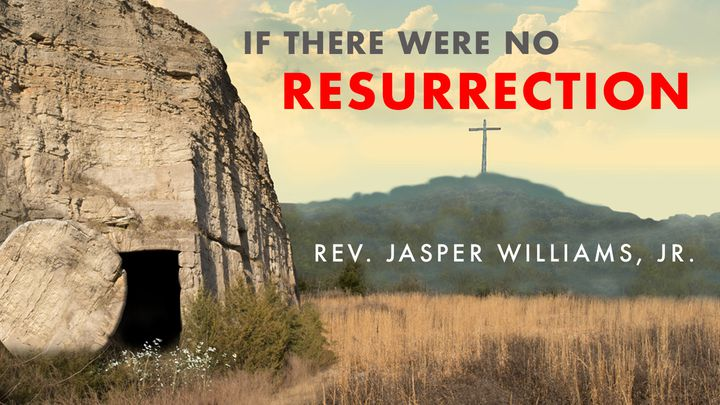 If There Were No Resurrection