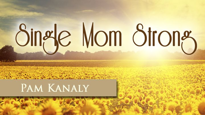 Single Mom Strong With Pam Kanaly